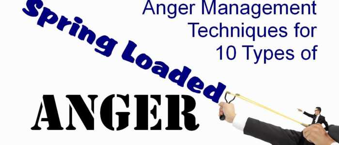 Anger Management Techniques for 10 Types of Spring Loaded Anger